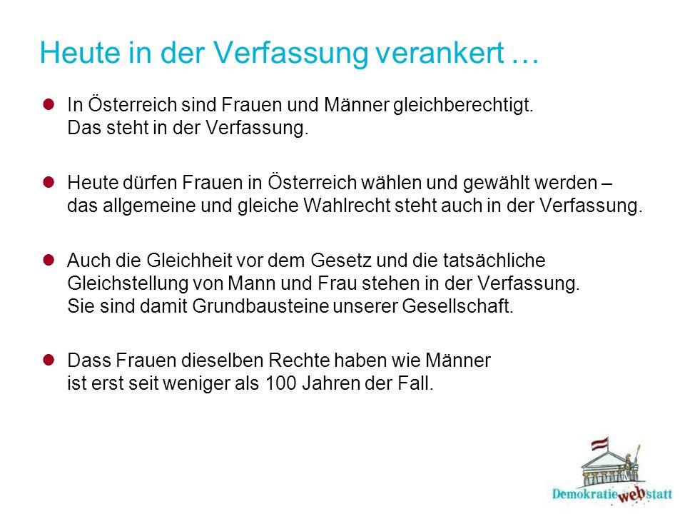 Heute in der Verfassung verankert … In Österreich sind Frauen und Männer gleichberechtigt.