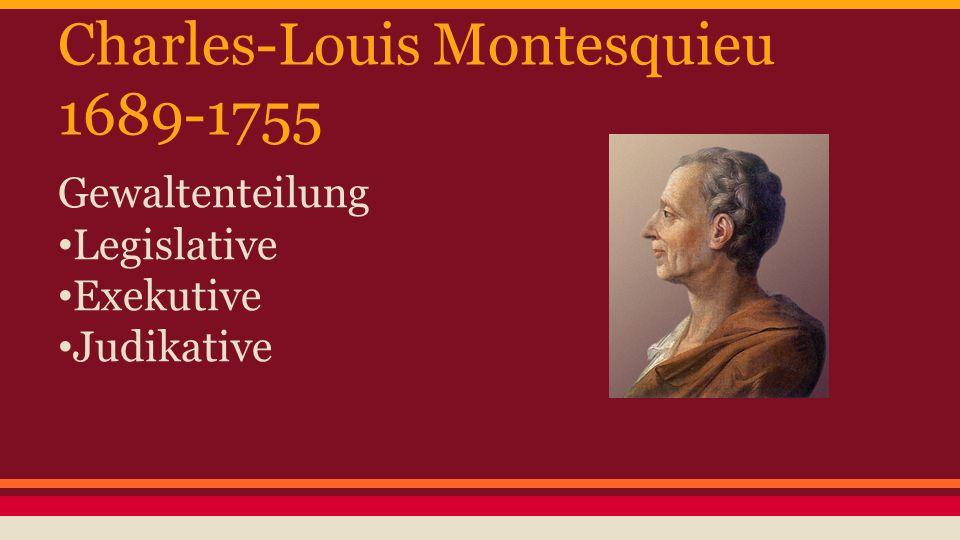 Charles-Louis Montesquieu 1689-1755 Gewaltenteilung Legislative Exekutive Judikative