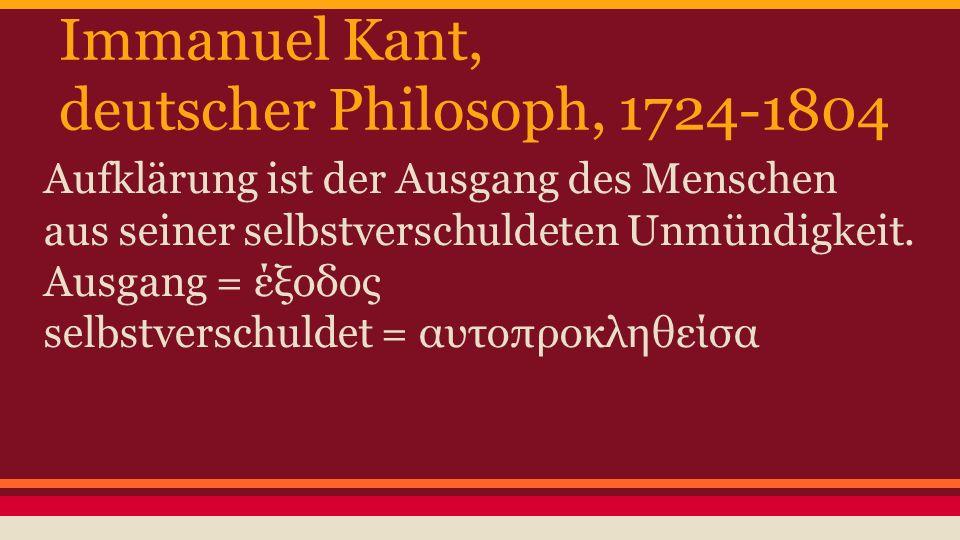 Immanuel Kant, deutscher Philosoph, 1724-1804 Aufklärung ist der Ausgang des Menschen aus seiner selbstverschuldeten Unmündigkeit. Ausgang = έξοδος se