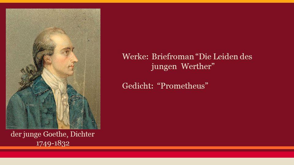 """der junge Goethe, Dichter 1749-1832 Werke: Briefroman """"Die Leiden des jungen Werther"""" Gedicht: """"Prometheus"""""""