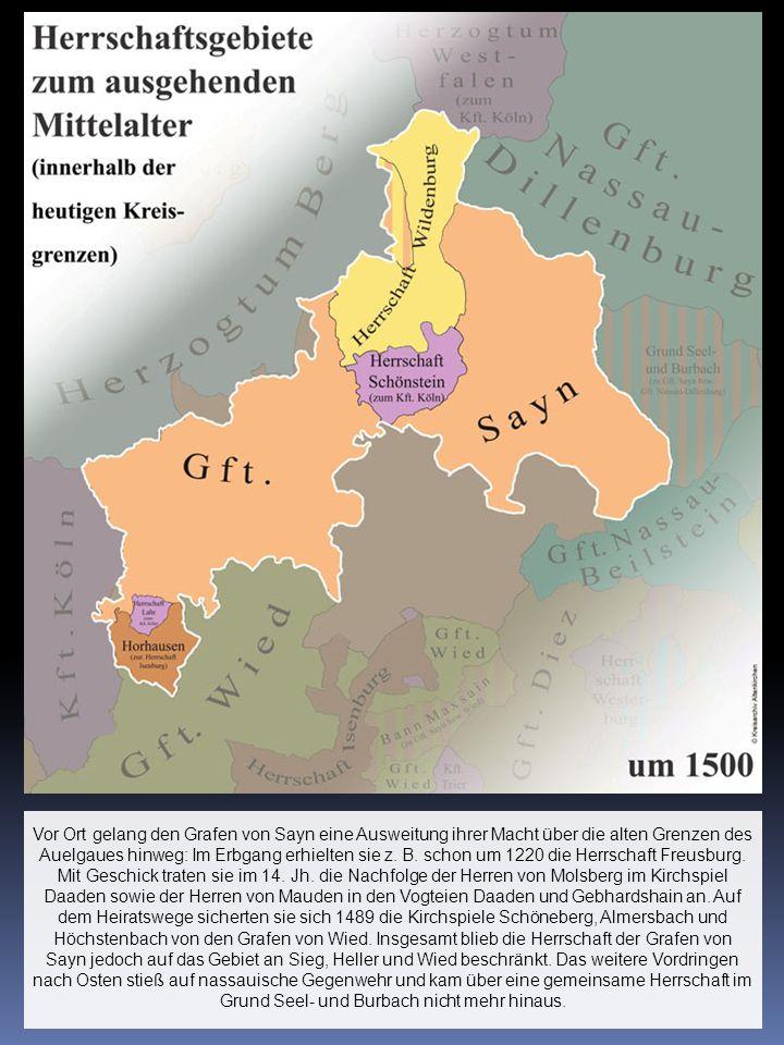 Vor Ort gelang den Grafen von Sayn eine Ausweitung ihrer Macht über die alten Grenzen des Auelgaues hinweg: Im Erbgang erhielten sie z. B. schon um 12