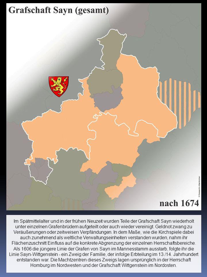 Im Spätmittelalter und in der frühen Neuzeit wurden Teile der Grafschaft Sayn wiederholt unter einzelnen Grafenbrüdern aufgeteilt oder auch wieder ver