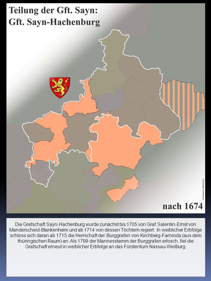 Die Grafschaft Sayn-Hachenburg wurde zunächst bis 1705 von Graf Salentin-Ernst von Manderscheid-Blankenheim und ab 1714 von dessen Töchtern regiert. I