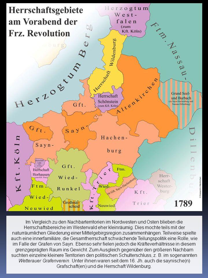 Im Vergleich zu den Nachbarterritorien im Nordwesten und Osten blieben die Herrschaftsbereiche im Westerwald eher kleinräumig. Dies mochte teils mit d