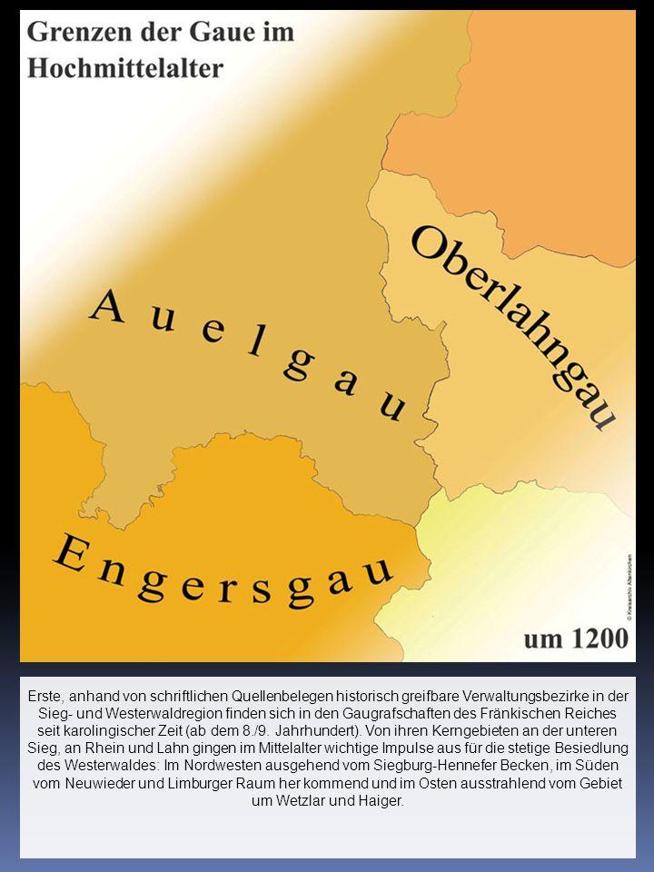 Erste, anhand von schriftlichen Quellenbelegen historisch greifbare Verwaltungsbezirke in der Sieg- und Westerwaldregion finden sich in den Gaugrafsch