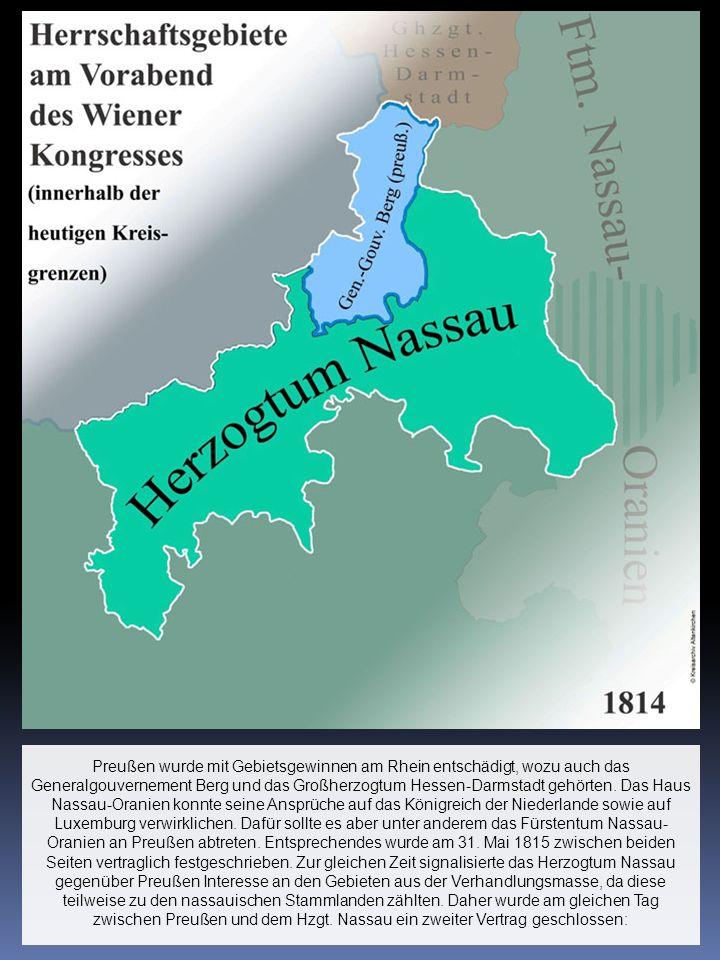 Preußen wurde mit Gebietsgewinnen am Rhein entschädigt, wozu auch das Generalgouvernement Berg und das Großherzogtum Hessen-Darmstadt gehörten. Das Ha