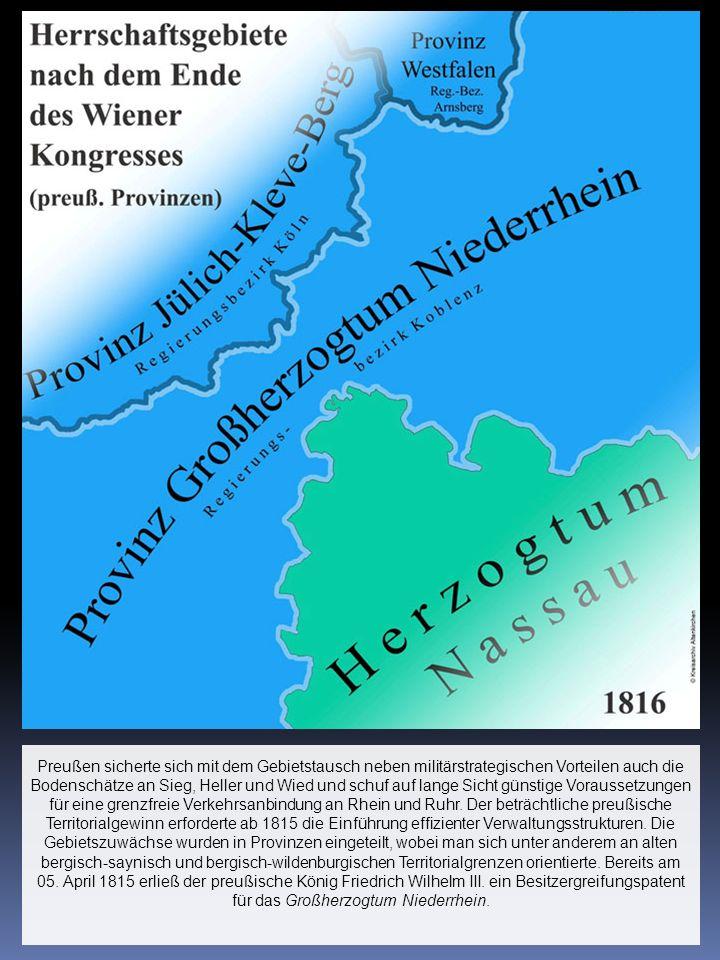 Preußen sicherte sich mit dem Gebietstausch neben militärstrategischen Vorteilen auch die Bodenschätze an Sieg, Heller und Wied und schuf auf lange Si