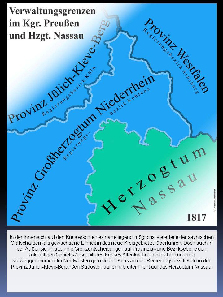 In der Innensicht auf den Kreis erschien es naheliegend, möglichst viele Teile der saynischen Grafschaft(en) als gewachsene Einheit in das neue Kreisg