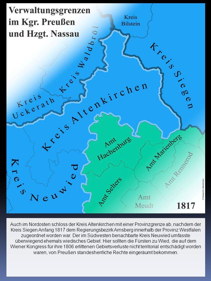 Auch im Nordosten schloss der Kreis Altenkirchen mit einer Provinzgrenze ab, nachdem der Kreis Siegen Anfang 1817 dem Regierungsbezirk Arnsberg innerh