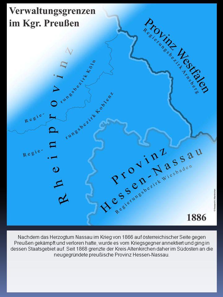 Nachdem das Herzogtum Nassau im Krieg von 1866 auf österreichischer Seite gegen Preußen gekämpft und verloren hatte, wurde es vom Kriegsgegner annekti