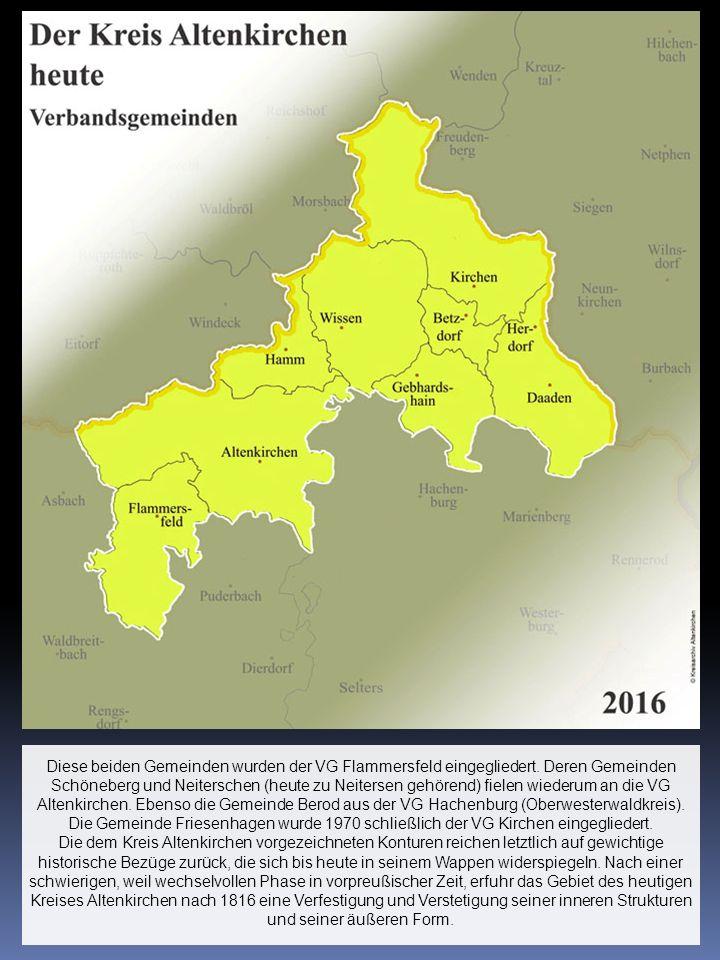 Diese beiden Gemeinden wurden der VG Flammersfeld eingegliedert. Deren Gemeinden Schöneberg und Neiterschen (heute zu Neitersen gehörend) fielen wiede