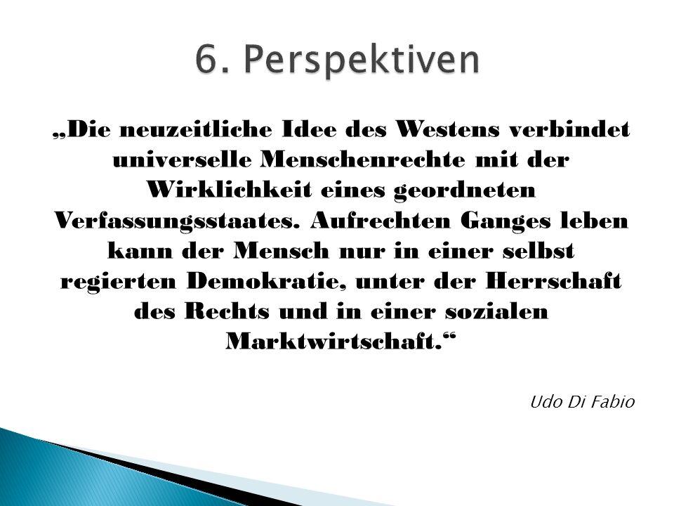 """""""Die neuzeitliche Idee des Westens verbindet universelle Menschenrechte mit der Wirklichkeit eines geordneten Verfassungsstaates. Aufrechten Ganges le"""
