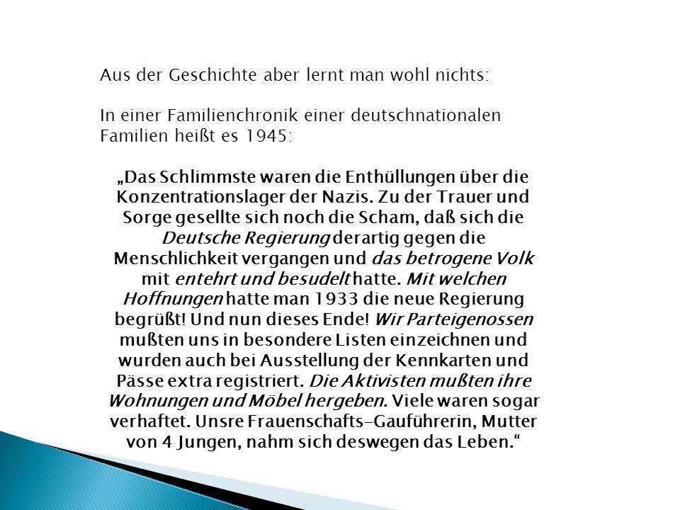 """Aus der Geschichte aber lernt man wohl nichts: In einer Familienchronik einer deutschnationalen Familien heißt es 1945: """"Das Schlimmste waren die Enthüllungen über die Konzentrationslager der Nazis."""