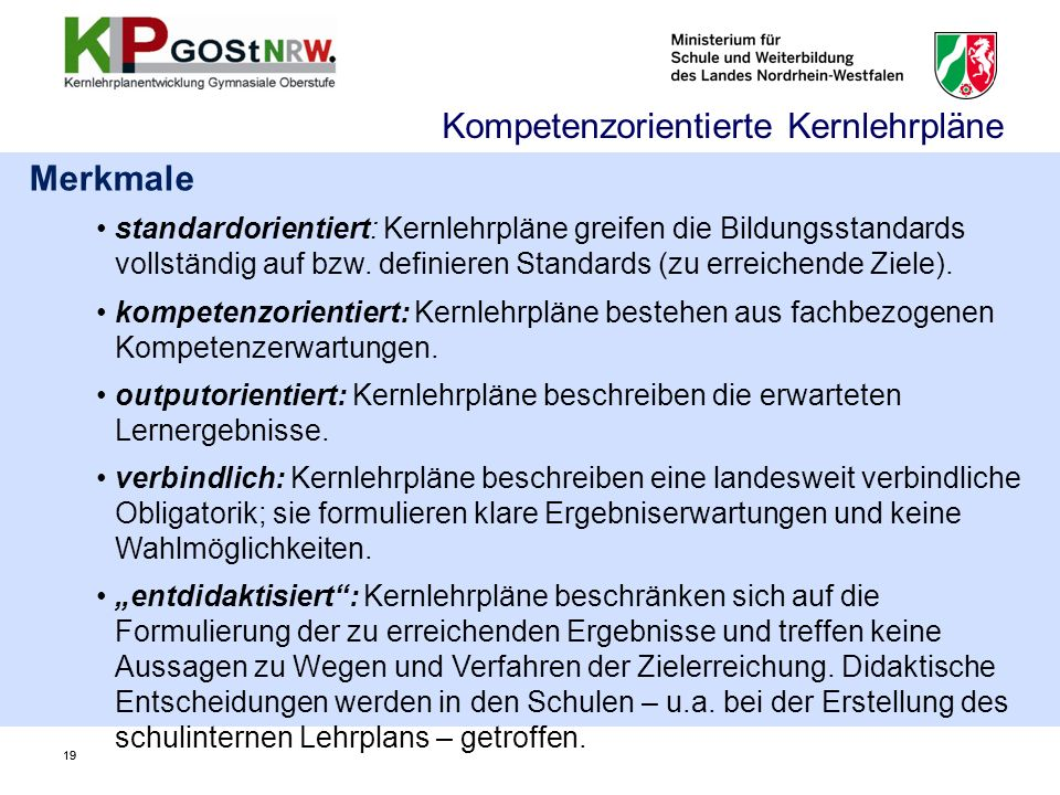 19 Merkmale standardorientiert: Kernlehrpläne greifen die Bildungsstandards vollständig auf bzw.