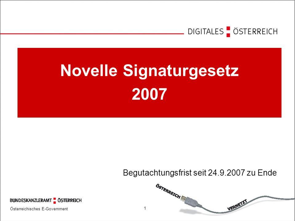 Österreichisches E-Government 1 Novelle Signaturgesetz 2007 Begutachtungsfrist seit 24.9.2007 zu Ende