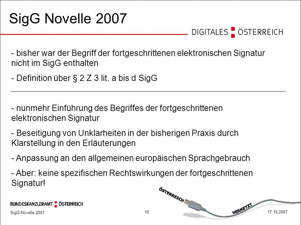 1017.10.2007 SigG Novelle 2007 - bisher war der Begriff der fortgeschrittenen elektronischen Signatur nicht im SigG enthalten - Definition über § 2 Z 3 lit.