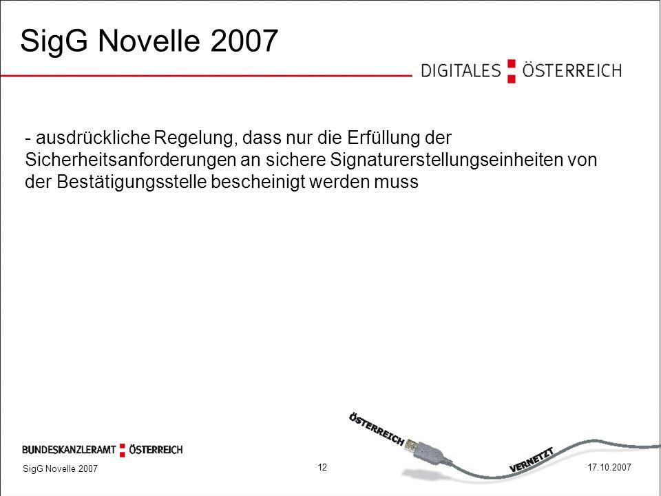 1217.10.2007 SigG Novelle 2007 - ausdrückliche Regelung, dass nur die Erfüllung der Sicherheitsanforderungen an sichere Signaturerstellungseinheiten von der Bestätigungsstelle bescheinigt werden muss