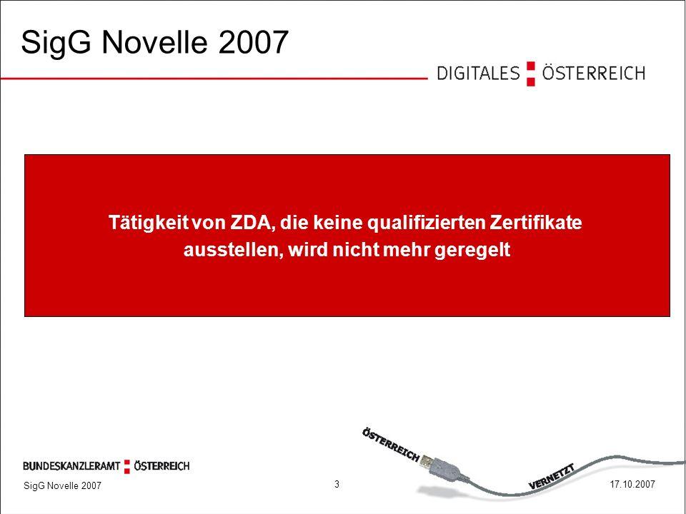 SigG Novelle 2007 317.10.2007 Tätigkeit von ZDA, die keine qualifizierten Zertifikate ausstellen, wird nicht mehr geregelt SigG Novelle 2007