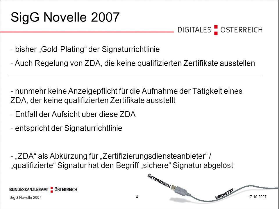 """417.10.2007 SigG Novelle 2007 - bisher """"Gold-Plating der Signaturrichtlinie - Auch Regelung von ZDA, die keine qualifizierten Zertifikate ausstellen - nunmehr keine Anzeigepflicht für die Aufnahme der Tätigkeit eines ZDA, der keine qualifizierten Zertifikate ausstellt - Entfall der Aufsicht über diese ZDA - entspricht der Signaturrichtlinie - """"ZDA als Abkürzung für """"Zertifizierungsdiensteanbieter / """"qualifizierte Signatur hat den Begriff """"sichere Signatur abgelöst"""