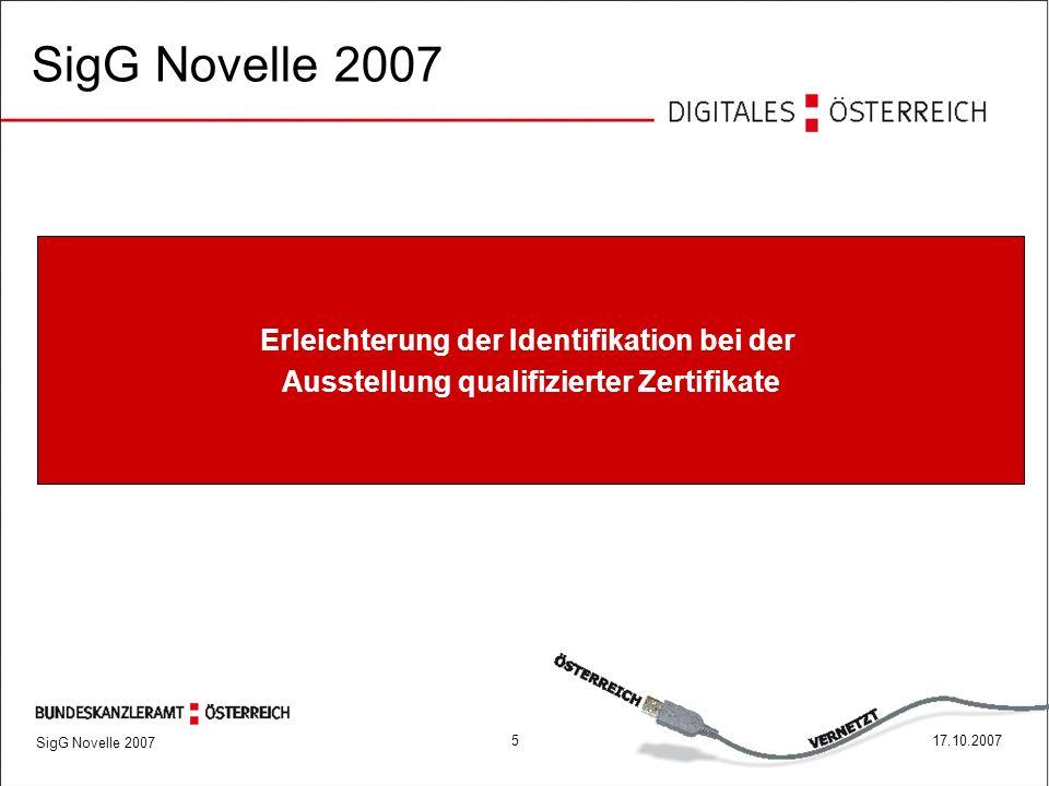 SigG Novelle 2007 517.10.2007 Erleichterung der Identifikation bei der Ausstellung qualifizierter Zertifikate SigG Novelle 2007