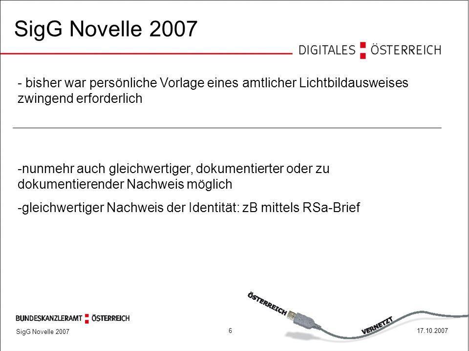 617.10.2007 SigG Novelle 2007 - bisher war persönliche Vorlage eines amtlicher Lichtbildausweises zwingend erforderlich -nunmehr auch gleichwertiger, dokumentierter oder zu dokumentierender Nachweis möglich -gleichwertiger Nachweis der Identität: zB mittels RSa-Brief