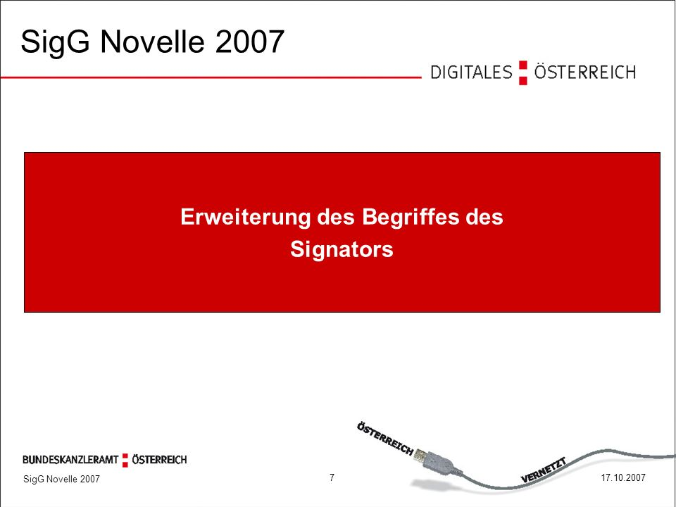 SigG Novelle 2007 717.10.2007 Erweiterung des Begriffes des Signators SigG Novelle 2007