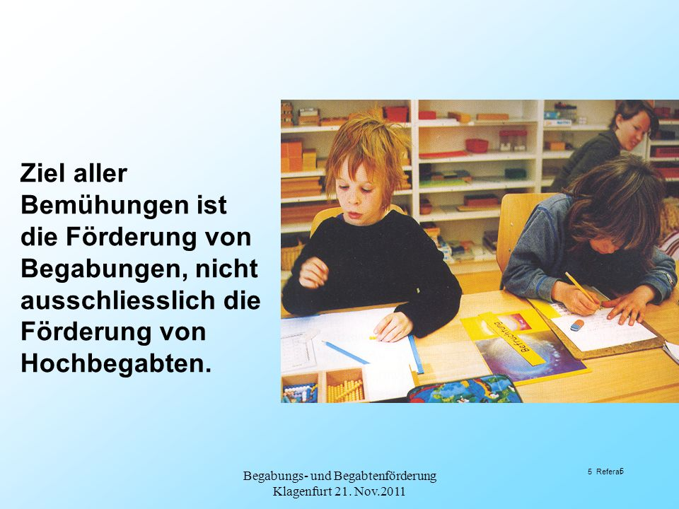 Begabungs- und Begabtenförderung Klagenfurt 21. Nov.2011 26 Referat