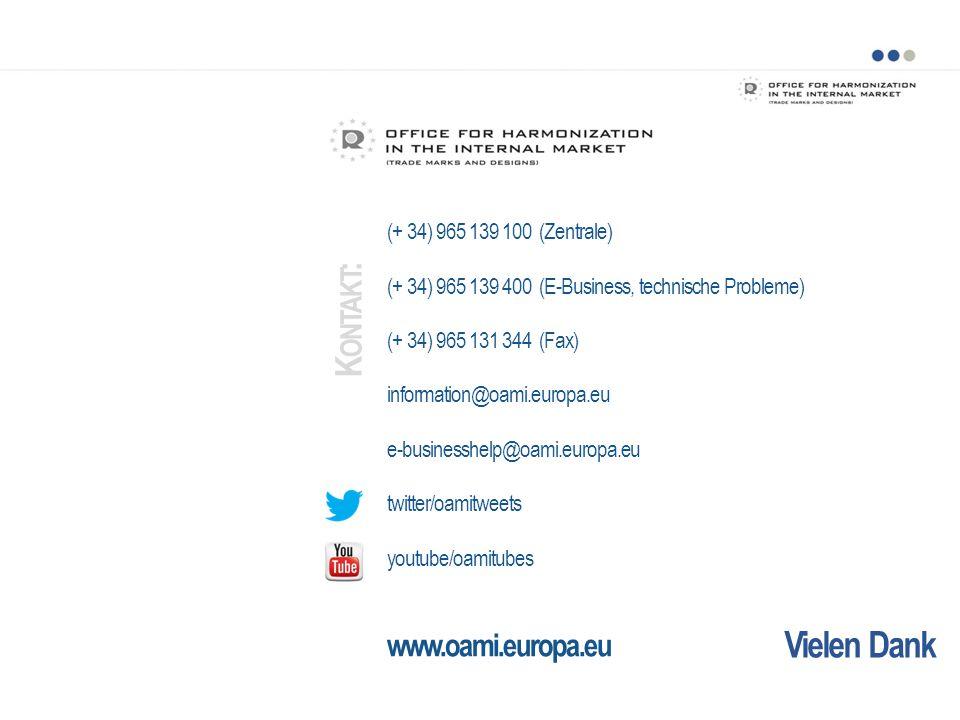 Vielen Dank (+ 34) 965 139 100 (Zentrale) (+ 34) 965 139 400 (E-Business, technische Probleme) (+ 34) 965 131 344 (Fax) information@oami.europa.eu e-businesshelp@oami.europa.eu twitter/oamitweets youtube/oamitubes www.oami.europa.eu K ONTAKT :