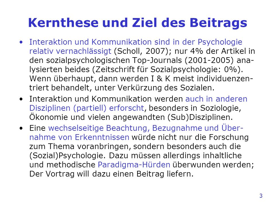 Kernthese und Ziel des Beitrags Interaktion und Kommunikation sind in der Psychologie relativ vernachlässigt (Scholl, 2007); nur 4% der Artikel in den