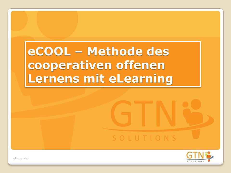 gtn gmbh eCOOL – Methode des cooperativen offenen Lernens mit eLearning