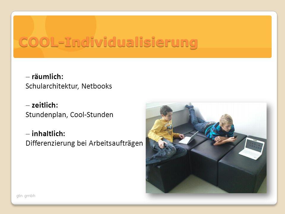 COOL-Individualisierung  räumlich: Schularchitektur, Netbooks  zeitlich: Stundenplan, Cool-Stunden  inhaltlich: Differenzierung bei Arbeitsaufträge