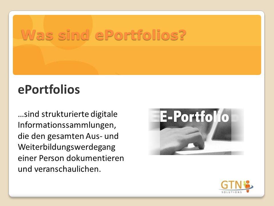 Was sind ePortfolios? ePortfolios …sind strukturierte digitale Informationssammlungen, die den gesamten Aus- und Weiterbildungswerdegang einer Person