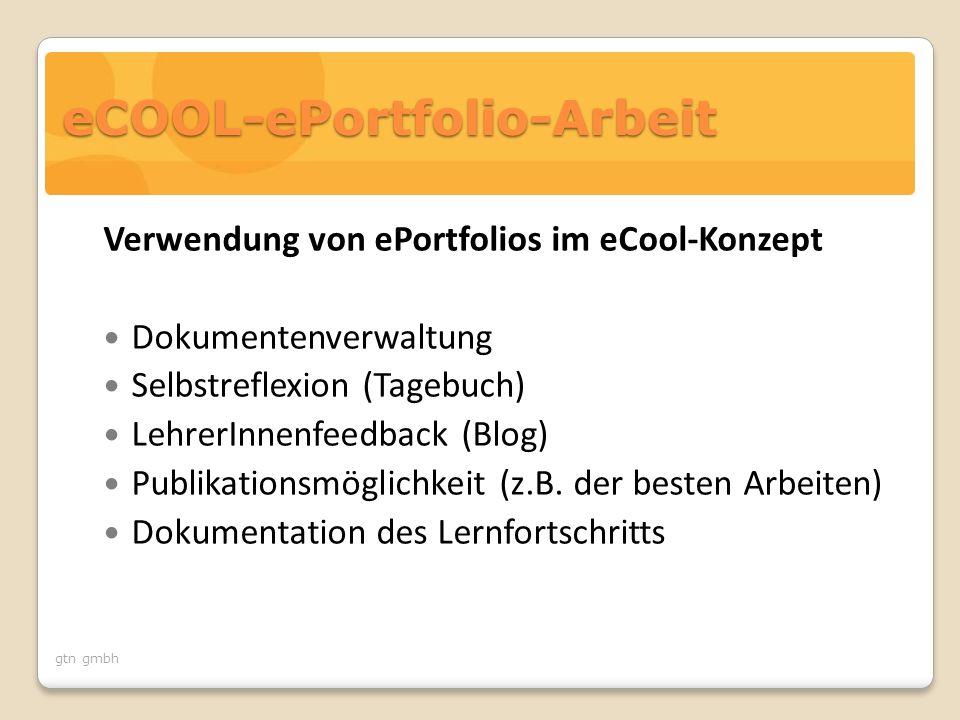 gtn gmbh Verwendung von ePortfolios im eCool-Konzept Dokumentenverwaltung Selbstreflexion (Tagebuch) LehrerInnenfeedback (Blog) Publikationsmöglichkeit (z.B.