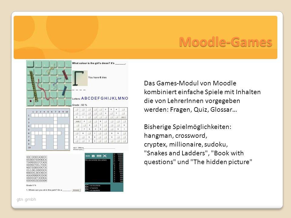 gtn gmbh Moodle-Games Das Games-Modul von Moodle kombiniert einfache Spiele mit Inhalten die von LehrerInnen vorgegeben werden: Fragen, Quiz, Glossar…