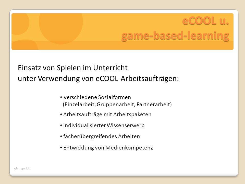 gtn gmbh eCOOL u. game-based-learning Einsatz von Spielen im Unterricht unter Verwendung von eCOOL-Arbeitsaufträgen: verschiedene Sozialformen (Einzel