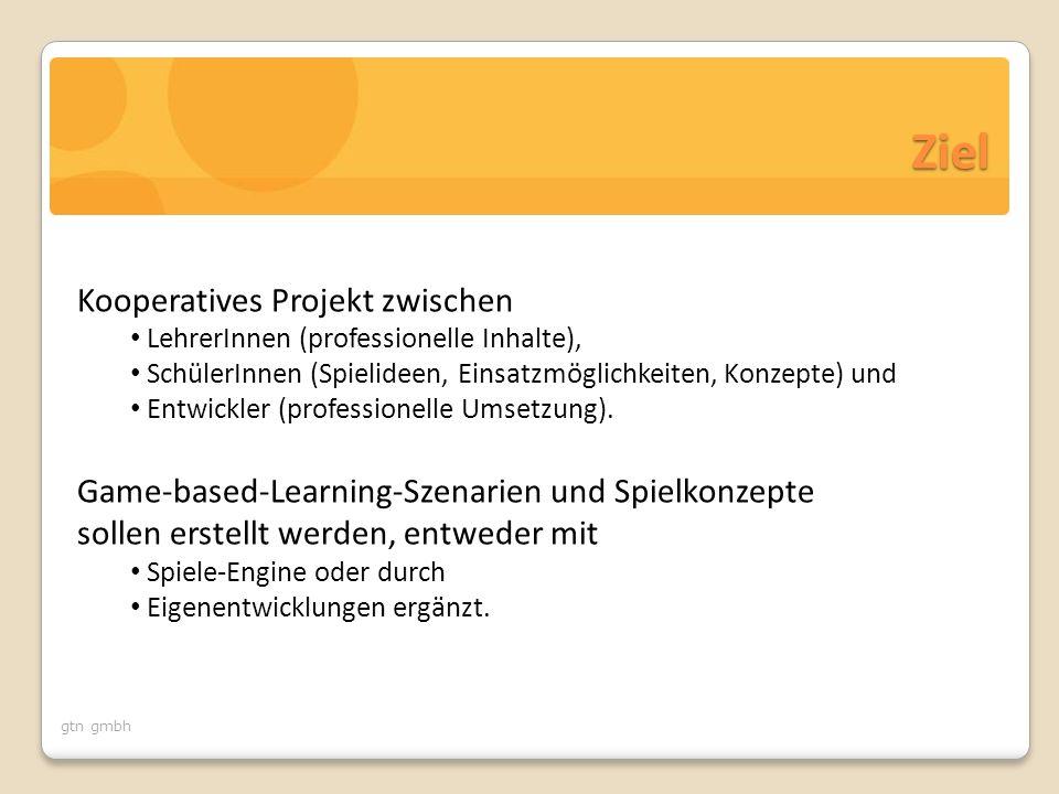 gtn gmbh Ziel Kooperatives Projekt zwischen LehrerInnen (professionelle Inhalte), SchülerInnen (Spielideen, Einsatzmöglichkeiten, Konzepte) und Entwickler (professionelle Umsetzung).