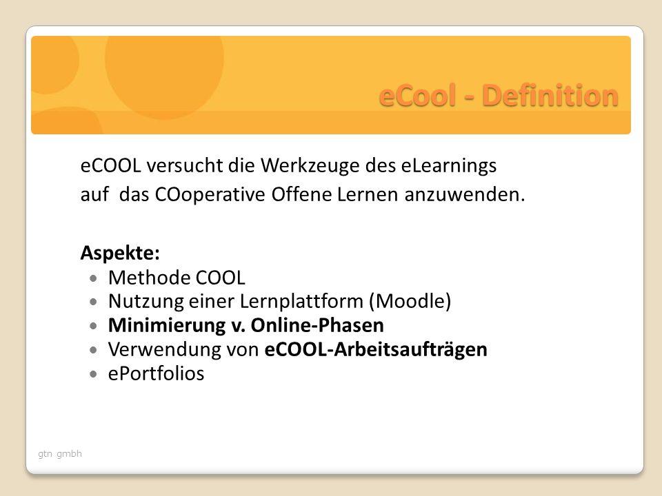 gtn gmbh eCool - Definition eCOOL versucht die Werkzeuge des eLearnings auf das COoperative Offene Lernen anzuwenden. Aspekte: Methode COOL Nutzung ei