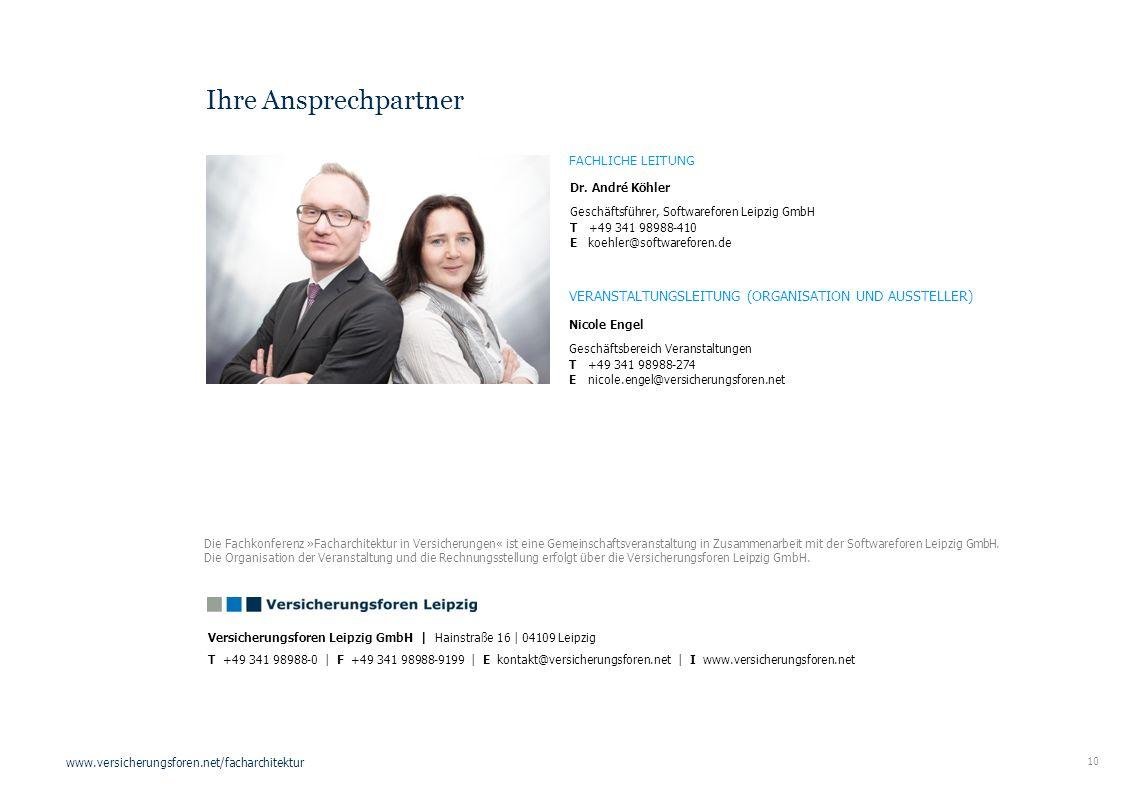 10 www.versicherungsforen.net/facharchitektur Dr. André Köhler Geschäftsführer, Softwareforen Leipzig GmbH T +49 341 98988-410 E koehler@softwareforen