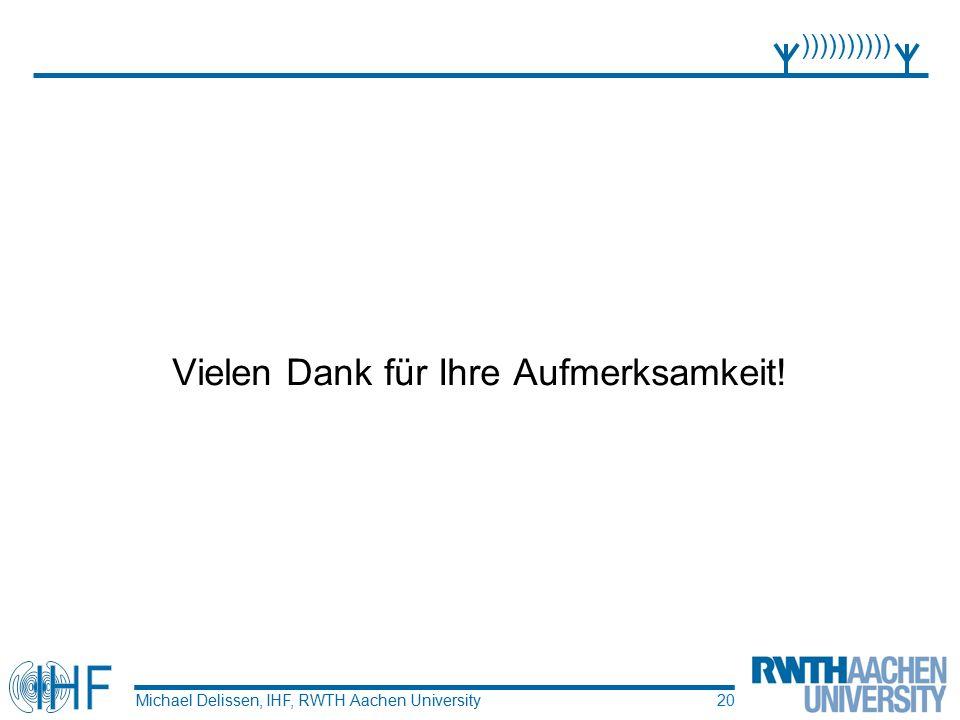 Vielen Dank für Ihre Aufmerksamkeit! Michael Delissen, IHF, RWTH Aachen University )))))))))) 20