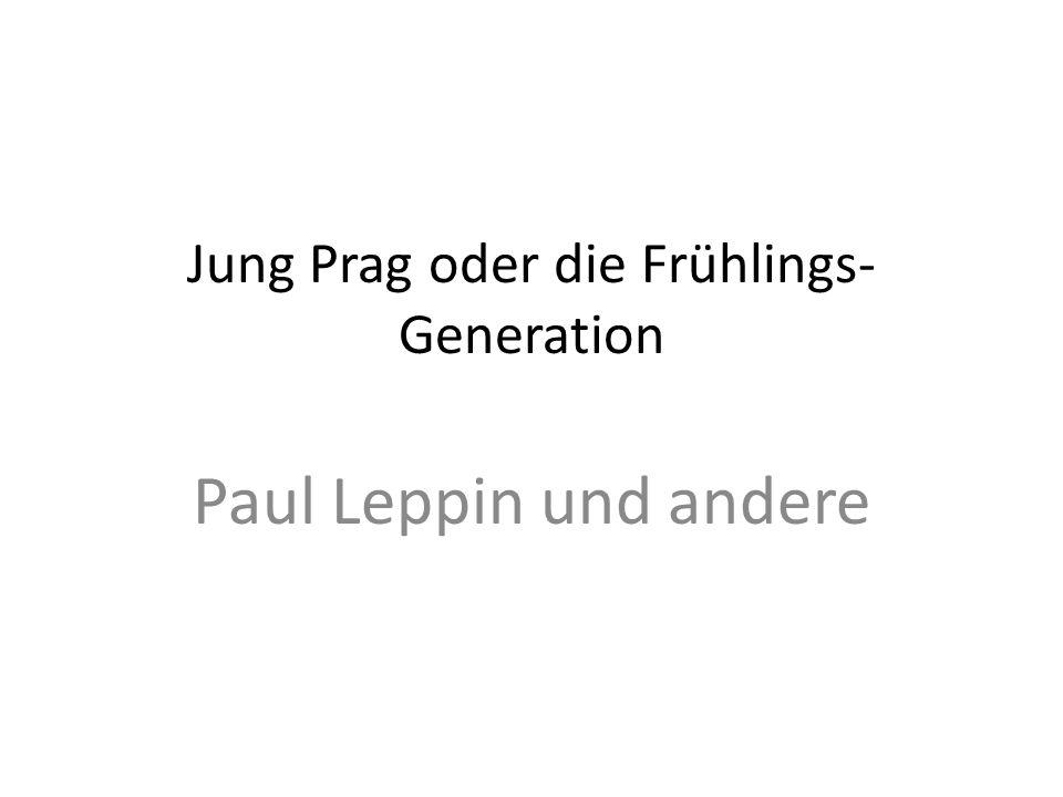 Jung Prag oder die Frühlings- Generation Paul Leppin und andere