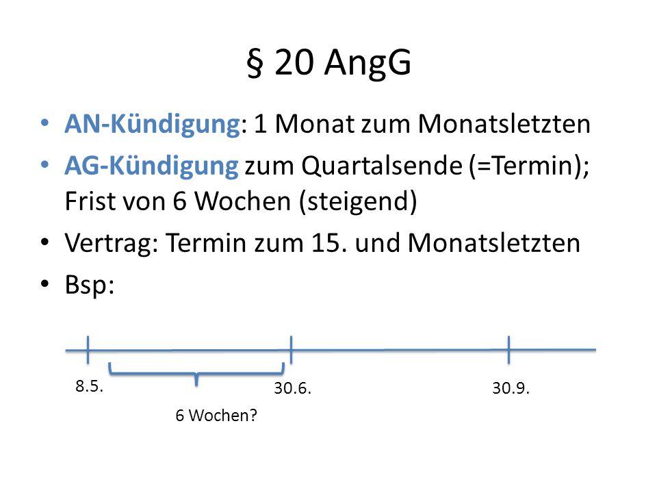 § 20 AngG AN-Kündigung: 1 Monat zum Monatsletzten AG-Kündigung zum Quartalsende (=Termin); Frist von 6 Wochen (steigend) Vertrag: Termin zum 15.