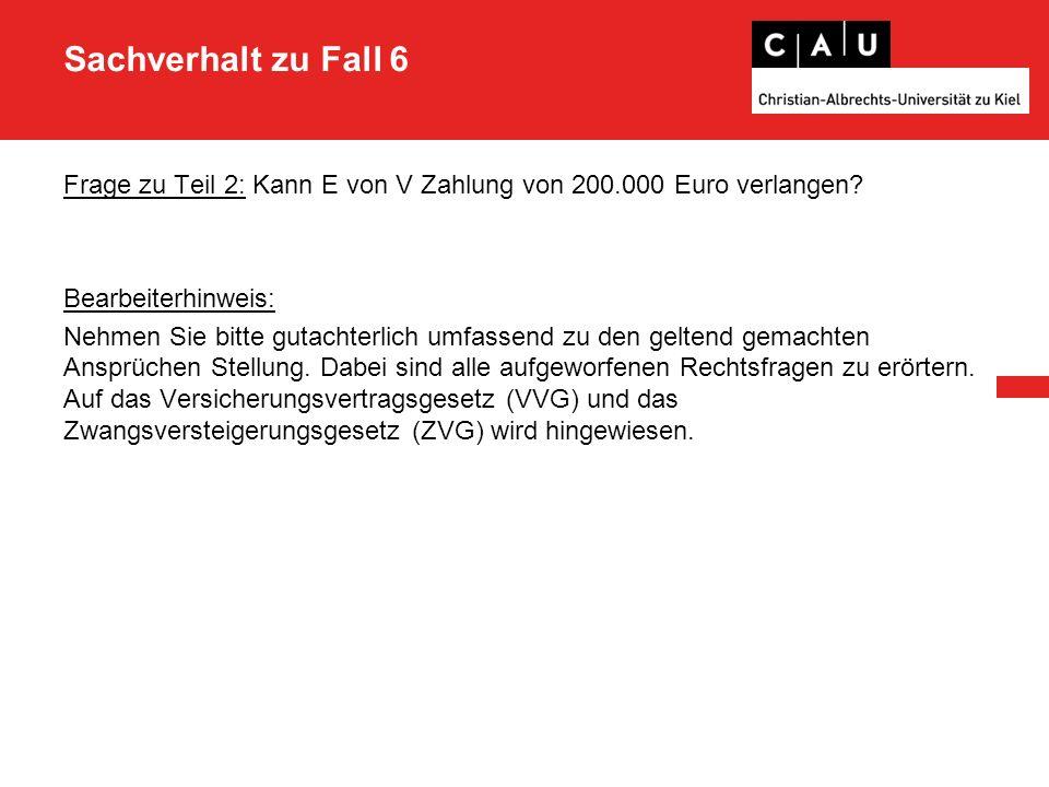 Sachverhalt zu Fall 6 Frage zu Teil 2: Kann E von V Zahlung von 200.000 Euro verlangen.