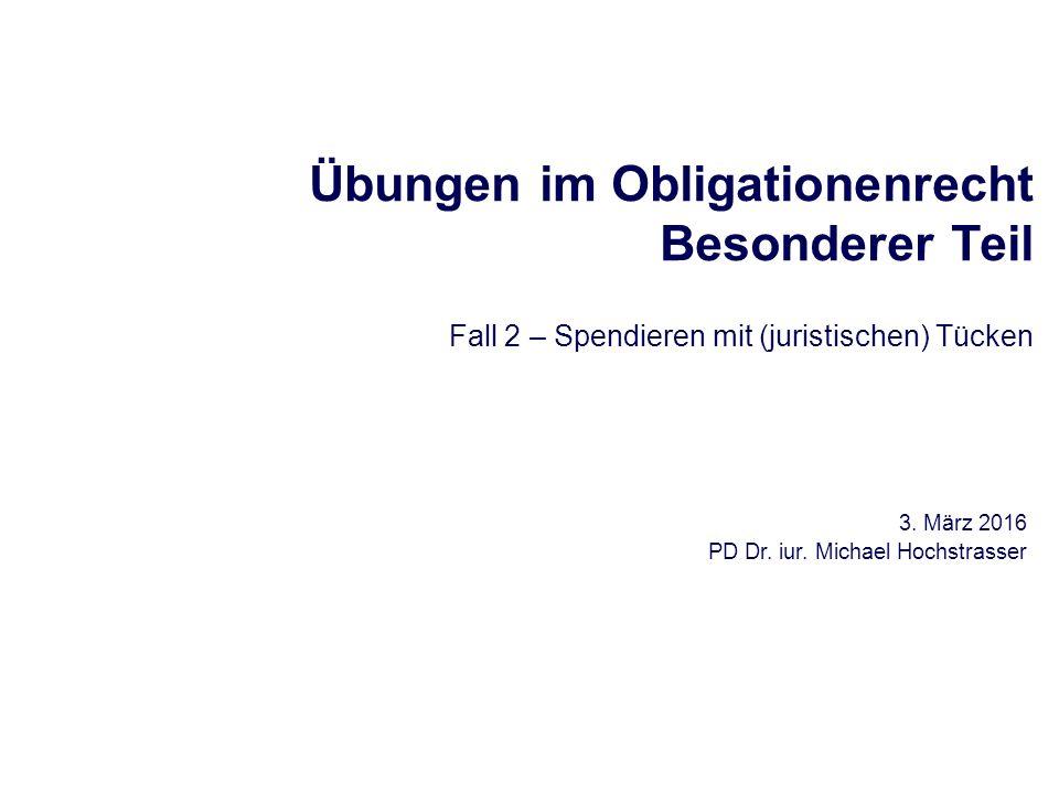 Übungen im Obligationenrecht Besonderer Teil Fall 2 – Spendieren mit (juristischen) Tücken 3.