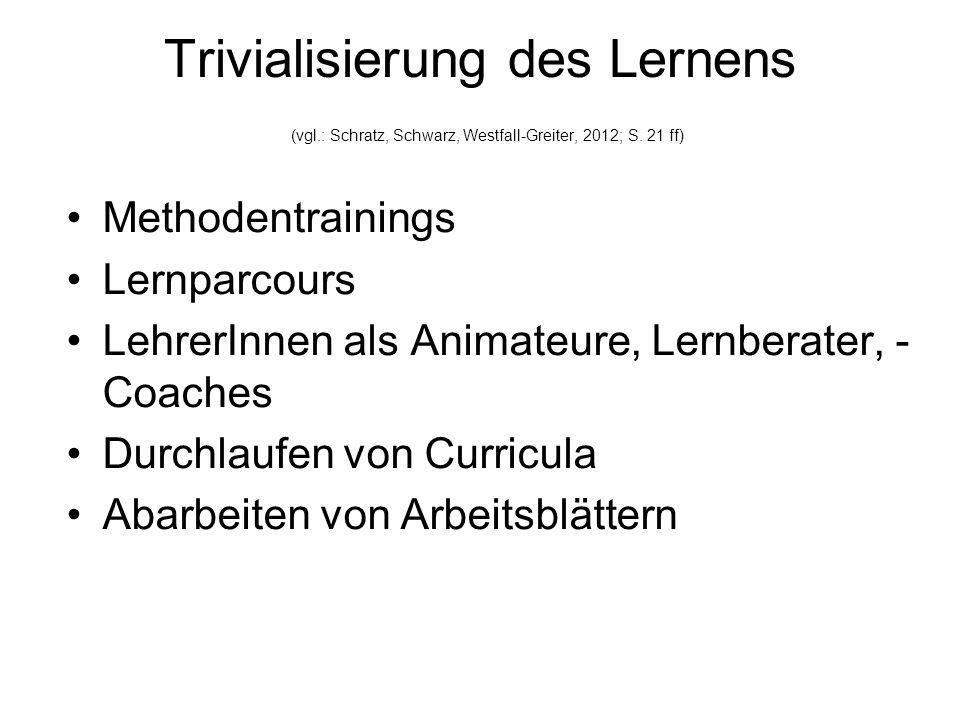 Trivialisierung des Lernens (vgl.: Schratz, Schwarz, Westfall-Greiter, 2012; S.