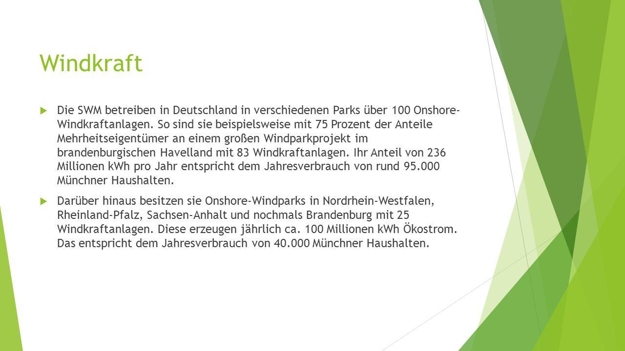 Windkraft  Die SWM betreiben in Deutschland in verschiedenen Parks über 100 Onshore- Windkraftanlagen. So sind sie beispielsweise mit 75 Prozent der