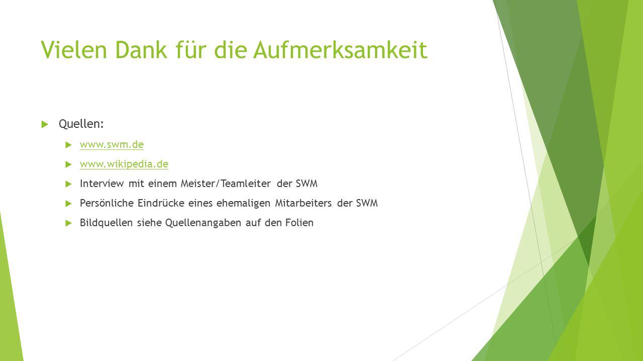 Vielen Dank für die Aufmerksamkeit  Quellen:  www.swm.de www.swm.de  www.wikipedia.de www.wikipedia.de  Interview mit einem Meister/Teamleiter der