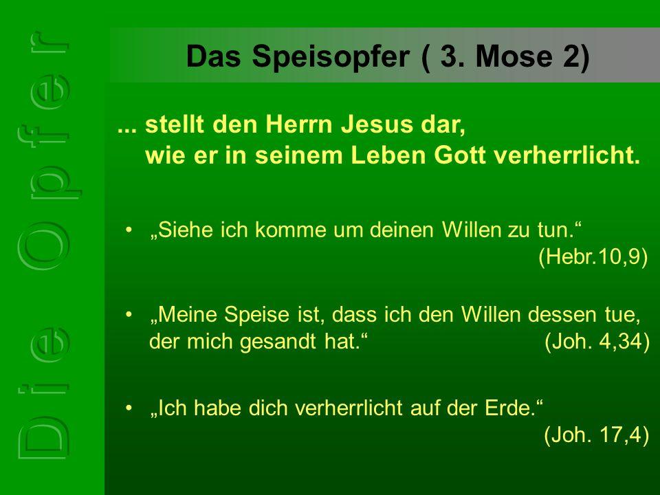 """Das Speisopfer ( 3. Mose 2) """"Siehe ich komme um deinen Willen zu tun."""" (Hebr.10,9)... stellt den Herrn Jesus dar, wie er in seinem Leben Gott verherrl"""
