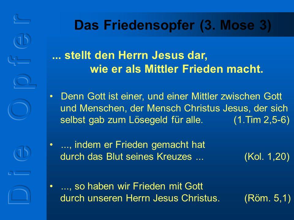 Das Friedensopfer (3. Mose 3) Denn Gott ist einer, und einer Mittler zwischen Gott und Menschen, der Mensch Christus Jesus, der sich selbst gab zum Lö
