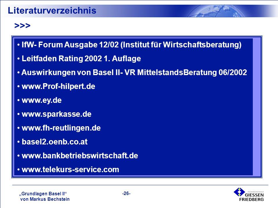"""""""Grundlagen Basel II von Markus Bechstein -26- Literaturverzeichnis >>> IfW- Forum Ausgabe 12/02 (Institut für Wirtschaftsberatung) Leitfaden Rating 2002 1."""