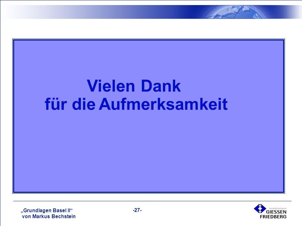 """""""Grundlagen Basel II von Markus Bechstein -27- Vielen Dank für die Aufmerksamkeit"""